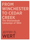 From Winchester to Cedar Creek: The Shenandoah Campaign of 1864 - Jeffry D. Wert