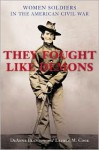 They Fought Like Demons: Women Soldiers in the American Civil War (Conflicting Worlds Series) - DeAnne Blanton, Lauren M. Cook