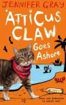 Atticus Claw Goes Ashore - Jennifer Gray