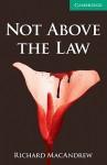 Not Above The Law Level 3 Lower Intermediate (Cambridge English Readers) - Richard MacAndrew