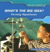 What's the Big Idea?: Forming Hypotheses - Barbara A. Somervill