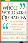 The Whole World Book Of Quotations: Wisdom From Women And Men Around The Globe Throughout The Centuries 3,000 Overlookd Quotations From Abigail Adams To Zoroaster - Kathryn Petras, Ross Petras