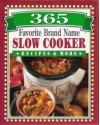365 Favorite Brand Name Slow Cooker Recipes & More - Publications International Ltd.