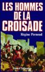 Les hommes de la Croisade - Régine Pernoud