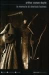 Le memorie di Sherlock Holmes - Nicoletta Rosati Bizzotto, Arthur Conan Doyle