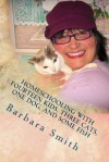 Homeschooling with Fourteen Kids, Three Cats, One Dog, and Some Fish: How I Do What I Do, and How You Can Do It Too - Barbara Smith