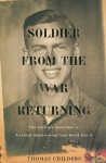 Soldier from the War Returning: The Greatest Generation's Troubled Homecoming from World War II - Thomas Childers