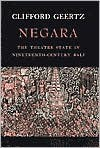 Negara: The Theatre State in Nineteenth-Century Bali - Clifford Geertz, Geertz Clifford