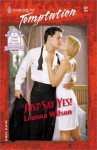 Just Say Yes! (Harlequin Temptation, #831) - Leanna Wilson
