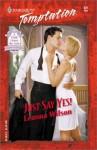Just Say Yes! (Harlequin Temptation, #831) - Leanna Wilson
