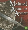Medieval Arms and Armor - Jim Whiting