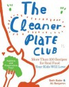 The Cleaner Plate Club: More Than 100 Recipes for Real Food Your Kids Will Love - Beth Bader, Ali Benjamin