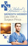 Date with a Surgeon Prince (Mills & Boon Medical) - Meredith Webber