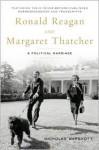 Ronald Reagan and Margaret Thatcher: A Political Marriage - Nicholas Wapshott