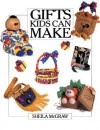 Gifts Kids Can Make - Sheila McGraw
