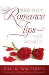 Red-Hot Romance Tips for Women - Bill Farrel, Pam Farrel