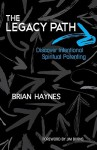 The Legacy Path: Discover Intentional Spiritual Parenting - Brian Haynes