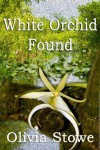 White Orchid Found - Olivia Stowe