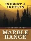 Marble Range: A Western Story - Robert J. Horton