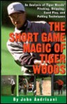 Short Game Magic of Tiger Woods, The: An Analysis of Tiger's Pitching, Chipping, Sand Play and Putting Techniques - John Andrisani, John Adrisani