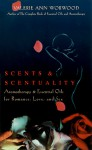 Scents and Scentuality: Essential Oils and Aromatherapy for Love, Romance, and Sex - Valerie Ann Worwood