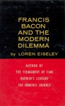 Francis Bacon And The Modern Dilemma - Loren Eiseley