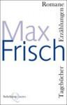Romane, Erzählungen, Tagebücher - Max Frisch, Volker Hage