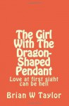 The Girl with the Dragon-Shaped Pendant - Brian W. Taylor