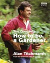 The Complete How To Be A Gardener - Alan Titchmarsh