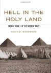 Hell in the Holy Land: World War 1 in the Middle East - David R. Woodward