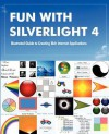 Fun with Silverlight 4: Illustrated Guide to Creating Rich Internet Applications with Examples in C#, ASP.Net, Xaml, Media, Webcam, Ajax, Rest and Web Services - Rajesh Lal
