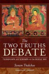 The Two Truths Debate: Tsongkhapa and Gorampa on the Middle Way - Thakchoe, Thakchoe, Jay L. Garfield