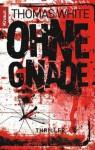 Ohne Gnade - Thomas White, Friedrich Pflüger