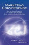 Marketing Convergence: How the Leading Companies Are Profiting from Integrating Online and Offline Marketing Strategies - Susan K. Jones, Ted Spiegel
