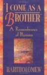I Come As a Brother: A Remembrance of Illusions - Bartholomew, Joy Franklin, Mary-Margaret Moore