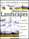 The Beginner's Guide: Watercolor Landscapes: A Complete Step-by-Step Guide to Techniques and Materials - Ian Sidaway