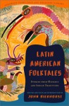 Latin American Folktales: Stories from Hispanic and Indian Traditions (Pantheon Fairy Tale & Folklore Library) - John Bierhorst