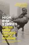 High Rise Stories: Voices from Chicago Public Housing - Audrey Petty, Peter Orner