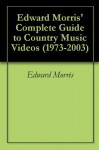Edward Morris' Complete Guide to Country Music Videos (1973-2003) - Edward Morris