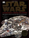 Incredible Cross-Sections of Star Wars: The Ultimate Guide to Star Wars Vehicles and Spacecraft - David West Reynolds