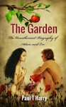 The Garden: The Unauthorized Biography of Adam and Eve - Paul T. Harry