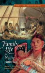 Family Life in Native America [Family Life through History Series] - James M. Volo, Dorothy Denneen Volo