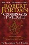 Crossroads Of Twilight (The Wheel Of Time, Book 10) - Robert Jordan