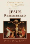 Jesus Remembered: Christianity in the Making, Volume 1 - James D.G. Dunn
