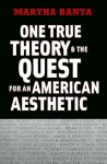 One True Theory and the Quest for an American Aesthetic - Martha Banta