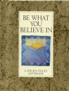 Be What You Believe in - Helen Exley, Angela Kerr