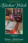Kitchen Witch: A Memoir - Cora Anderson
