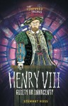 Henry VIII: Guilty or Innocent? - Stewart Ross