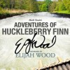 Adventures of Huckleberry Finn - Mark Twain, Elijah Wood