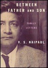 Between Father and Son : Family Letters - V.S. Naipaul, Gillon Aitken